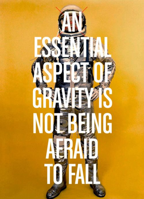 not being afradi to fall
